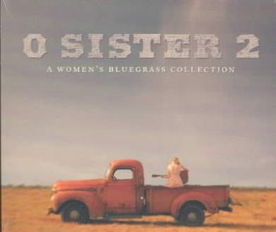 O Sister: The Women's Bluegrass Collection 2