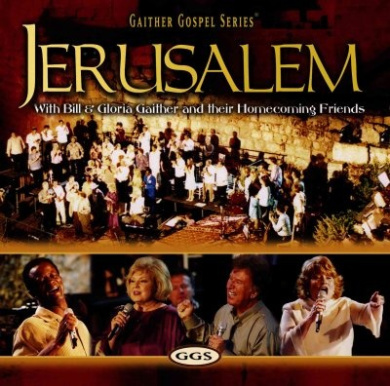Jerusalem With Bill & Gloria Gaither and Their Homecoming Friends