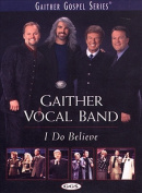 The Gaither Vocal Band - I Do Believe