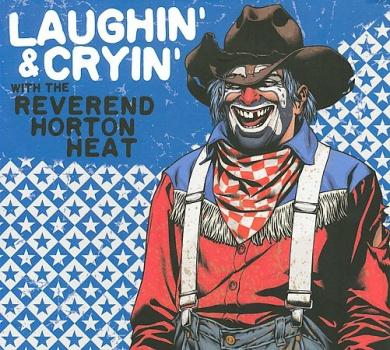 Laughin' & Cryin' with the Reverend Horton Heat [Digipak]