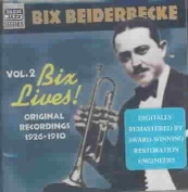 Bix Beiderbecke Volume 2 Bix Lives