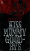 Kiss Mummy Goodbye