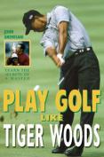 Play Golf Like Tiger Woods