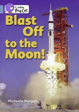 Blast Off to the Moon: Band 04/Blue (Collins Big Cat) (Collins Big Cat)