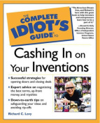 The Complete Idiot's Guide (R) to Cashing in On Your Inventions