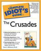 The Complete Idiot's Guide to the Crusades