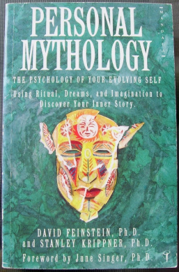 Personal Mythology: Psychology of Your Evolving Self Using Ritual, Dreams and Imagination to Discover Your Inner Story
