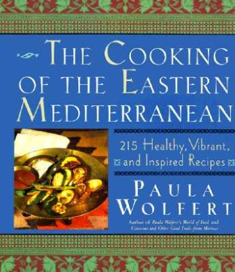 The Cooking of the Eastern Mediterranean: 300 Healthy, Vibrant, and Inspired Recipes