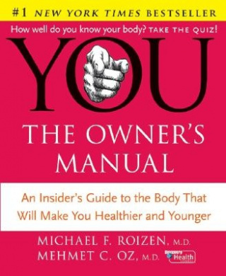 You: The Owner's Manual - An Insider's Guide to the Body That Will Make You Healthier and Younger