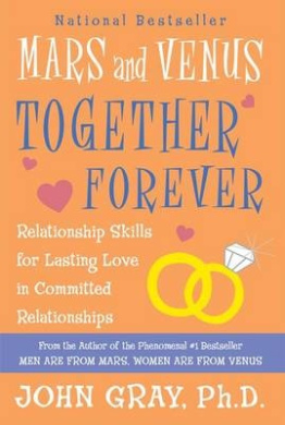 Mars and Venus Together Forever: Relationship Skills for Lasting Love: A New, Revised Edition of What Your Mother