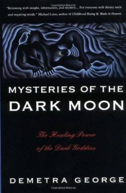 Mysteries of the Dark Moon: Healing Power of the Dark Goddess