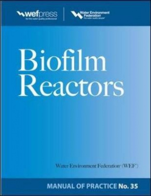 Biofilm Reactors: No. 35: Manual of Practice (Water Resources and Environmental Engineering Series)