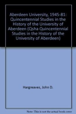 Aberdeen University, 1945-81: Quincentennial Studies in the History of the University of Aberdeen