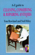A-Z Guide to Cleaning, Conserving and Repairing Antiques