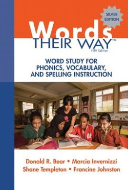 Words Their Way: Word Study for Phonics, Vocabulary, and Spelling Instruction