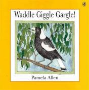 Waddle Giggle Gargle!