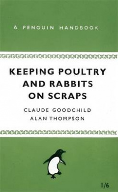 Keeping Poultry and Rabbits on Scraps: A Penguin Handbook