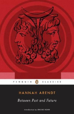 Between Past and Future: Eight Exercises in Political Thought (Penguin Classics)