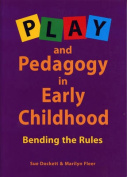 Play and Pedagogy in Early Childhood : Bending the Rules