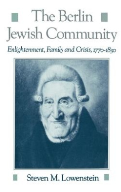 The Berlin Jewish Community: Enlightenment, Family and Crisis, 1770-1830 (Studies in Jewish History)