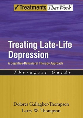 Treating Late Life Depression: A Cognitive-behavioral Therapy Approach: Therapist Guide