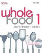 Whole Food 1 Design, Produce, Evaluate