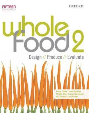 Whole Food 2 Design, Produce, Evaluate: Design, Produce, Evaluate (Whole Food NSW)