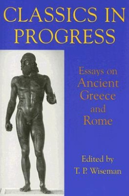 Classics in Progress: Essays on Ancient Greece and Rome (British Academy Centenary Monographs)