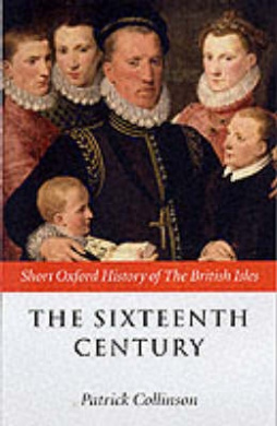 The Sixteenth Century: 1485-1603 (Shot Oxford History of the British Isles)