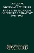 The British Origins of Nuclear Strategy 1945-1955
