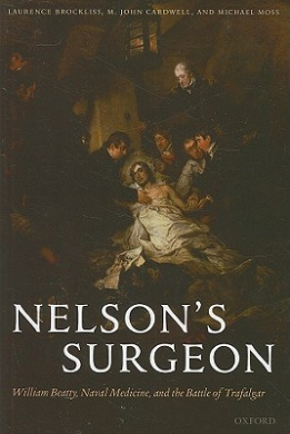 Nelson's Surgeon: William Beatty, Naval Medicine, and the Battle of Trafalgar