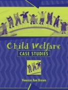 Child Welfare: Case Studies
