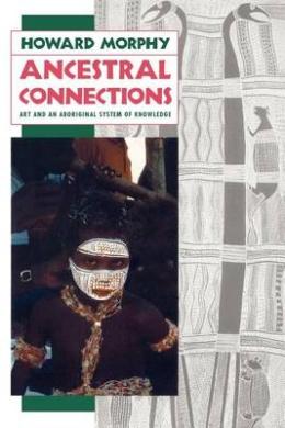 Ancestral Connections: Art and an Aboriginal System of Knowledge