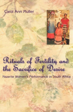 Rituals of Fertility and the Sacrifice of Desire: Nazarite Women's Performance in South Africa (Chicago Studies in Ethnomusicology)