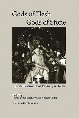 Gods of Flesh/ Gods of Stone: The Embodiment of Divinity in India