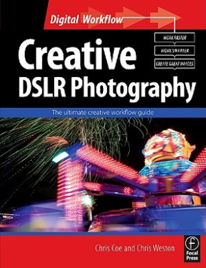 Creative DSLR Photography: The Ultimate Creative Workflow Guide (Digital Workflow)