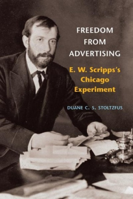 Freedom from Advertising: E. W. Scripps's Chicago Experiment (The History of Communication)