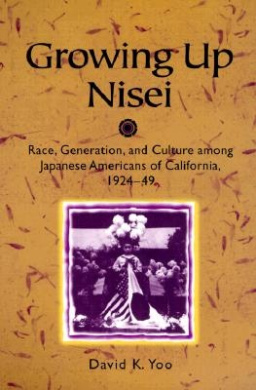 Growing Up Nisei: Race, Generation and Culture Among Japanese Americans of California, 1924-49 (The Asian American Experience)