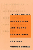 Telerobotics, Automation, and Human Supervisory Control