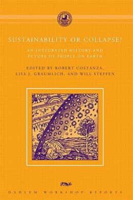 Sustainability or Collapse?: An Integrated History and Future of People on Earth (Dahlem Workshop Reports)