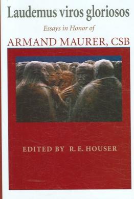 Laudemus Viros Gloriosos: Essays in Honor of Armand Maurer, CSB (Thomistic Studies)