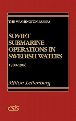 Soviet Submarine Operations in Swedish Waters: 1980-1986 (Praeger Security International)