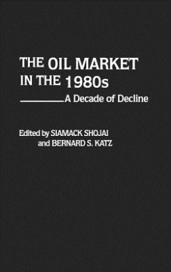 The Oil Market in the 1980's: A Decade of Decline