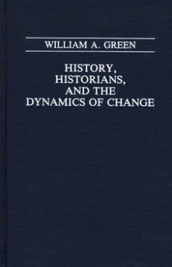 History, Historians and the Dynamics of Change