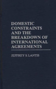 Domestic Constraints and Breakdown of International Agreements