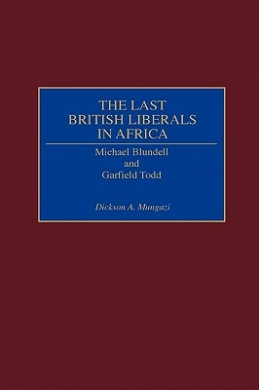 The Last British Liberals in Africa: Michael Blundell and Garfield Todd