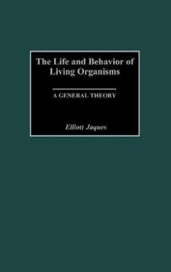 The Life and Behavior of Living Organisms: A General Theory