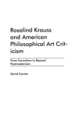 Rosalind Krauss and American Philosophical Art Criticism