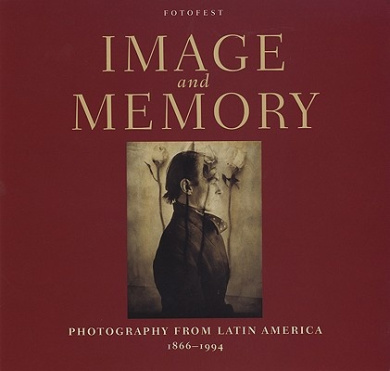 Image and Memory: Photography from Latin America, 1866-1994 : FotoFest