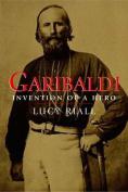 Garibaldi: Invention of a Hero